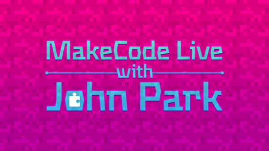MakeCode Live with John Park